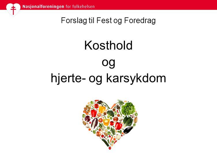 Forslag til Fest og Foredrag Kosthold og hjerte- og karsykdom