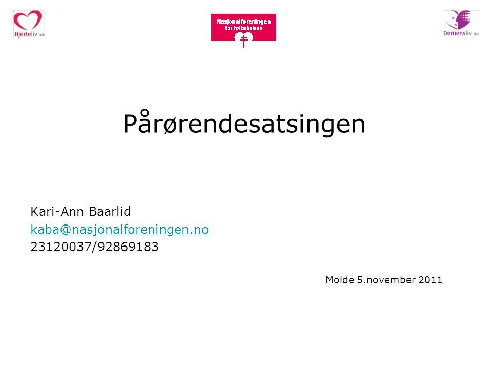 Pårørendesatsingen Kari-Ann Baarlid kaba@nasjonalforeningen.no 23120037/92869183 Molde 5.november 2011