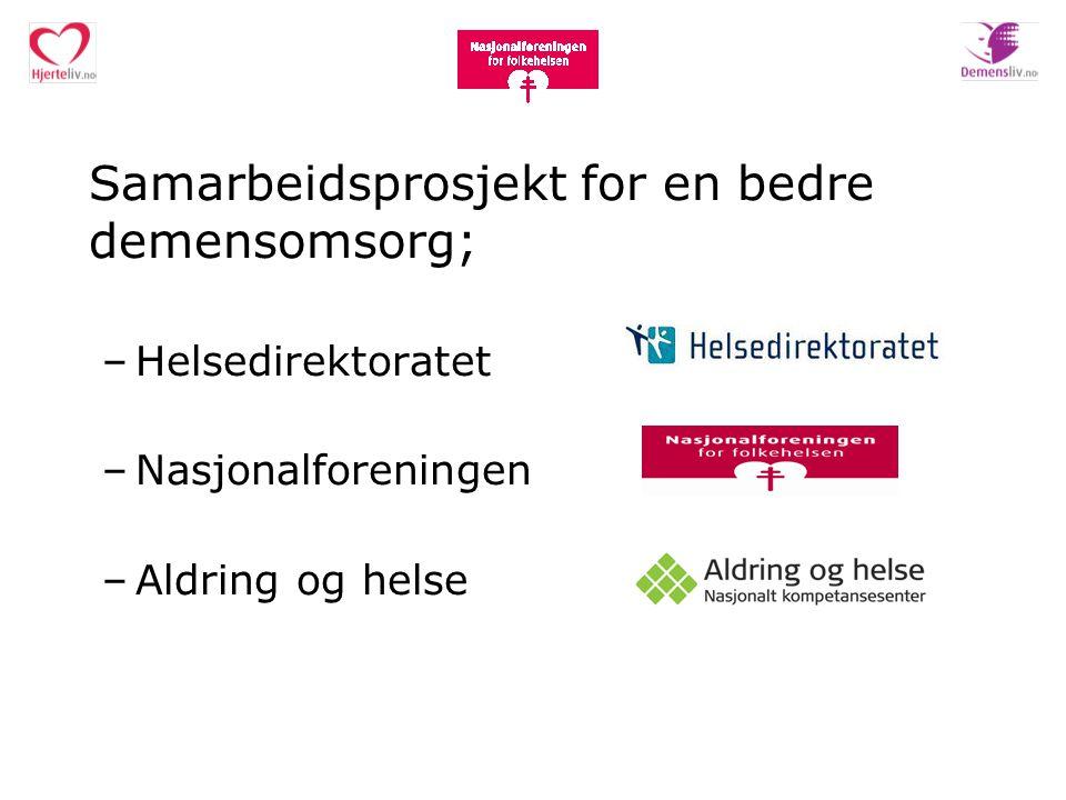 Samarbeidsprosjekt for en bedre demensomsorg; –Helsedirektoratet –Nasjonalforeningen –Aldring og helse