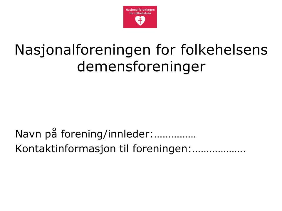 Nasjonalforeningen for folkehelsens demensforeninger Navn på forening/innleder:…………… Kontaktinformasjon til foreningen:……………….