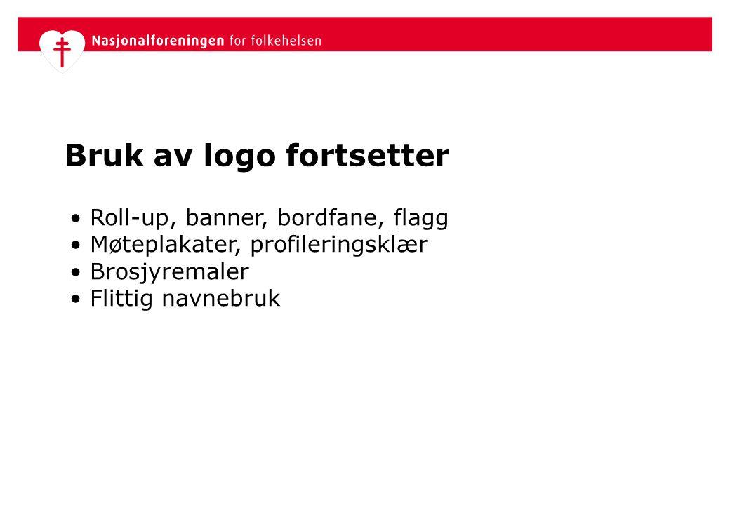 Bruk av logo fortsetter Roll-up, banner, bordfane, flagg Møteplakater, profileringsklær Brosjyremaler Flittig navnebruk