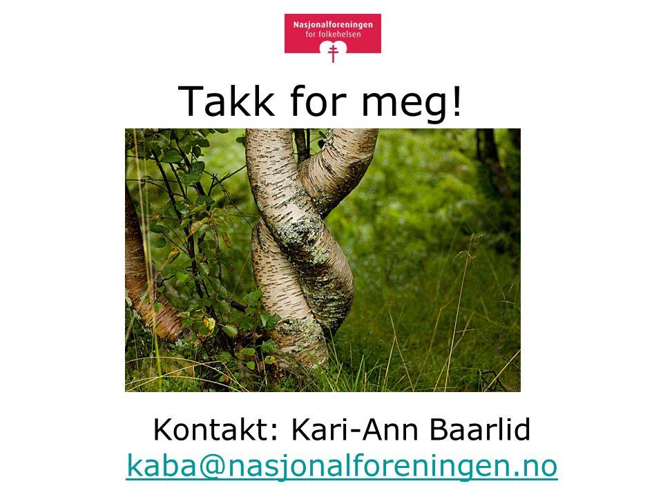 Takk for meg! Kontakt: Kari-Ann Baarlid kaba@nasjonalforeningen.no kaba@nasjonalforeningen.no