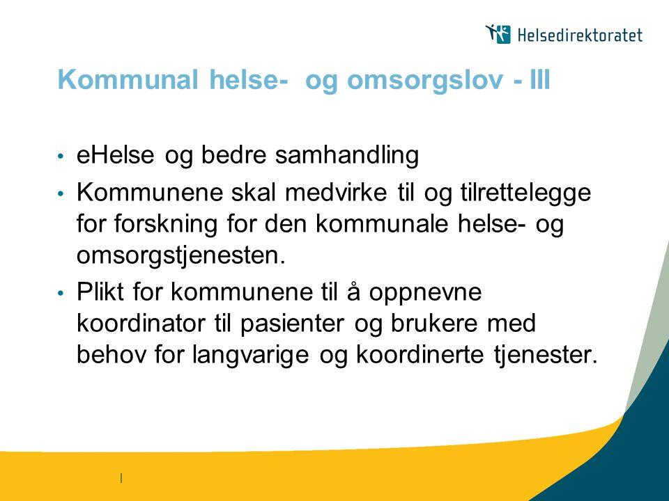 | Kommunal helse- og omsorgslov - III eHelse og bedre samhandling Kommunene skal medvirke til og tilrettelegge for forskning for den kommunale helse-