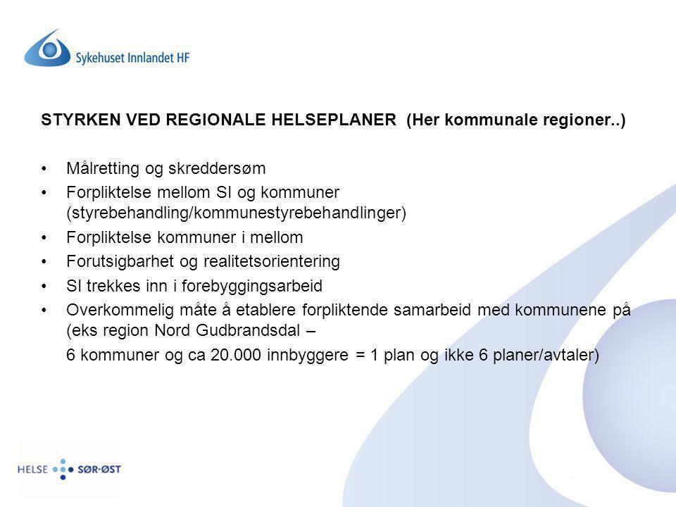 STYRKEN VED REGIONALE HELSEPLANER (Her kommunale regioner..) Målretting og skreddersøm Forpliktelse mellom SI og kommuner (styrebehandling/kommunestyr