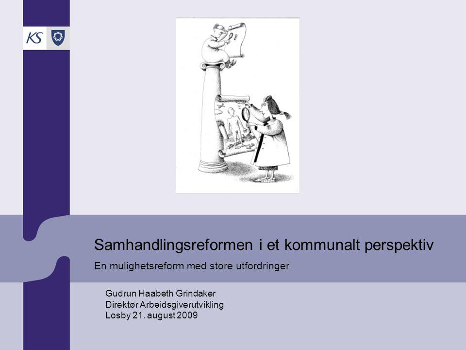 Samhandlingsreformen i et kommunalt perspektiv En mulighetsreform med store utfordringer Gudrun Haabeth Grindaker Direktør Arbeidsgiverutvikling Losby