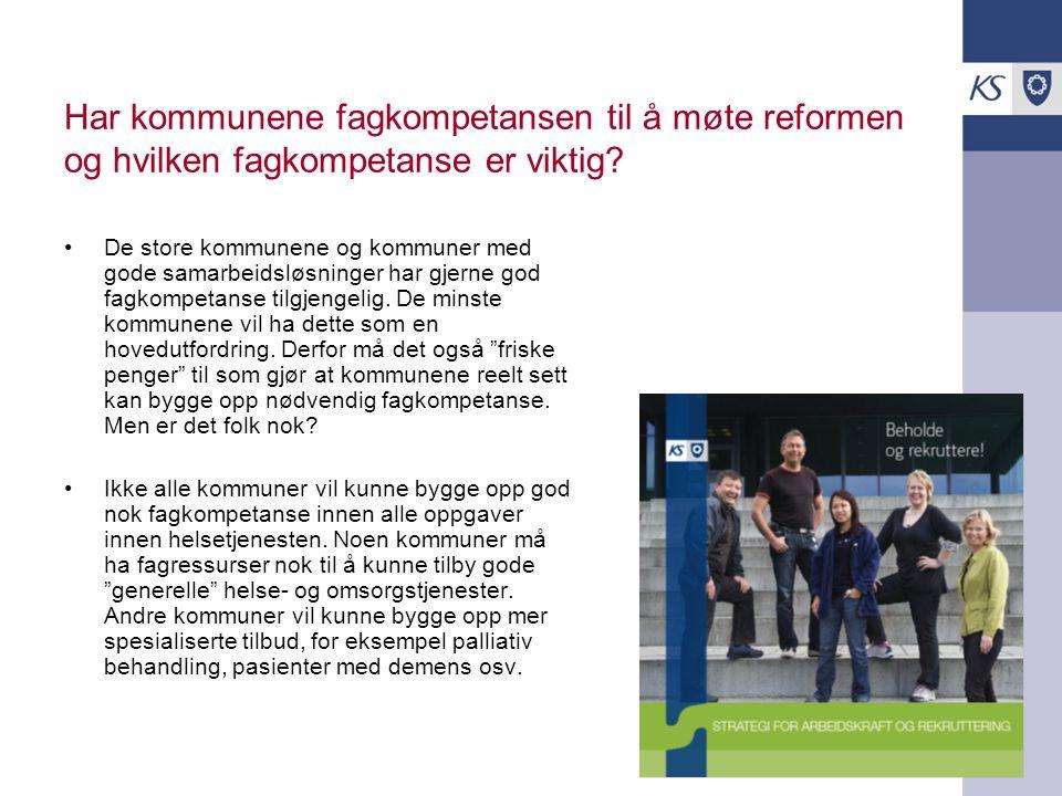 Har kommunene fagkompetansen til å møte reformen og hvilken fagkompetanse er viktig? De store kommunene og kommuner med gode samarbeidsløsninger har g