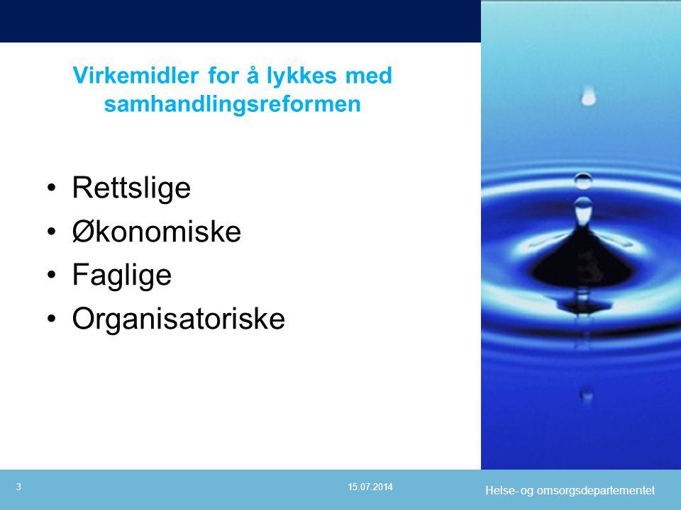 Helse- og omsorgsdepartementet Virkemidler for å lykkes med samhandlingsreformen Rettslige Økonomiske Faglige Organisatoriske 315.07.2014