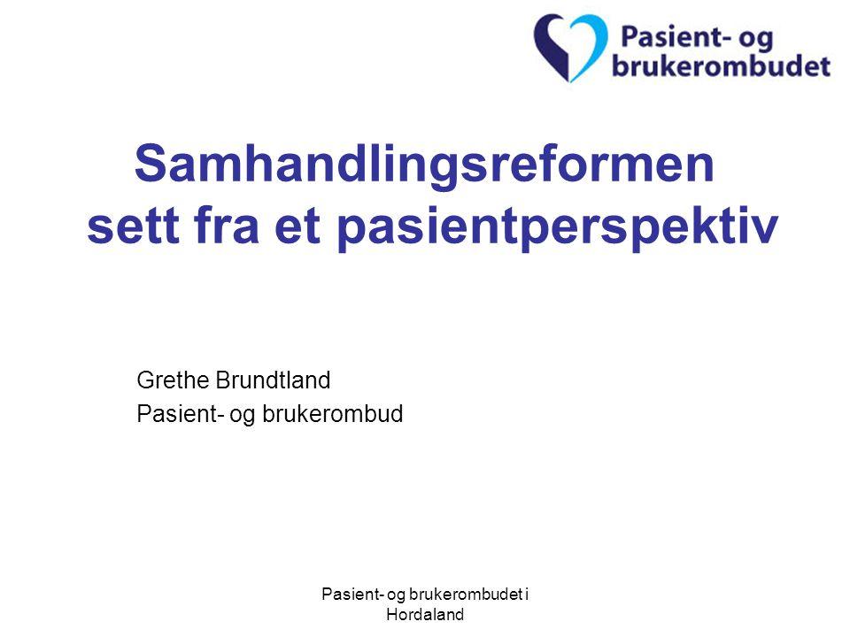 Pasient- og brukerombudet i Hordaland Samhandlingsreformen sett fra et pasientperspektiv Grethe Brundtland Pasient- og brukerombud