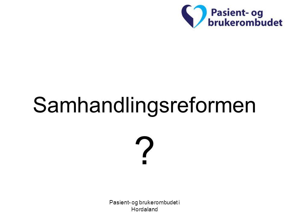 Pasient- og brukerombudet i Hordaland Samhandlingsreformen ?