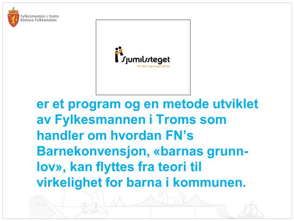 er et program og en metode utviklet av Fylkesmannen i Troms som handler om hvordan FN's Barnekonvensjon, «barnas grunn- lov», kan flyttes fra teori ti