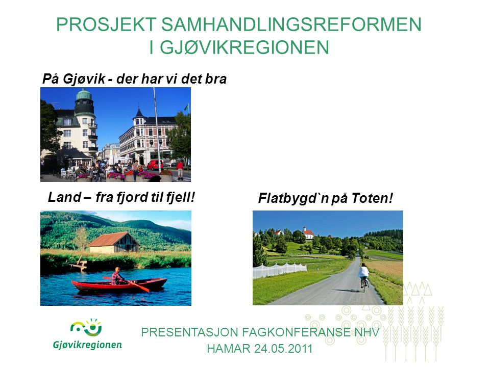 På Gjøvik - der har vi det bra Land – fra fjord til fjell.
