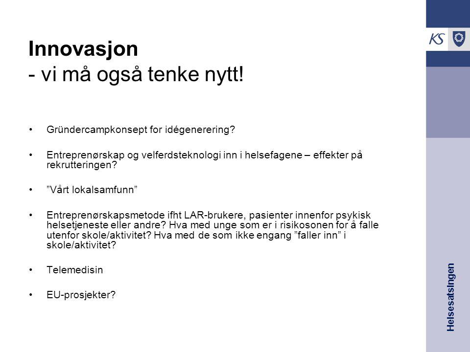 Helsesatsingen Innovasjon - vi må også tenke nytt! Gründercampkonsept for idégenerering? Entreprenørskap og velferdsteknologi inn i helsefagene – effe