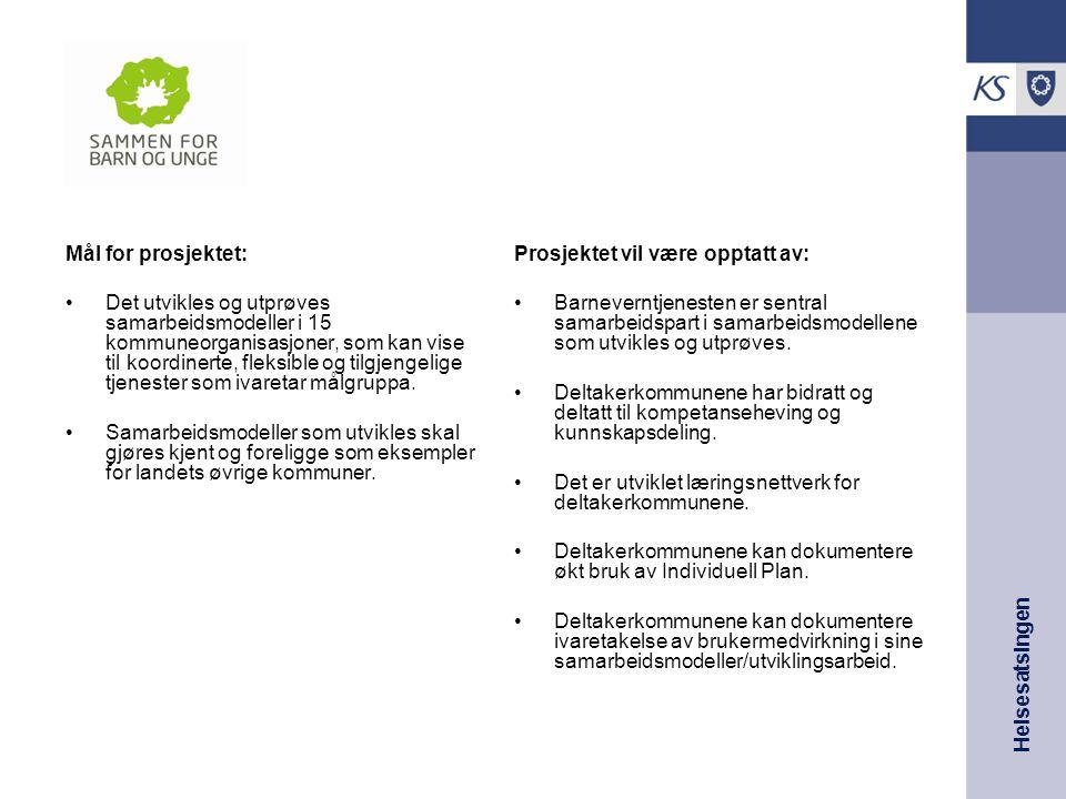 Helsesatsingen Mål for prosjektet: Det utvikles og utprøves samarbeidsmodeller i 15 kommuneorganisasjoner, som kan vise til koordinerte, fleksible og