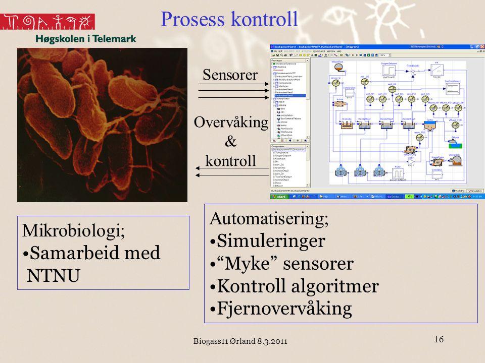 """Biogass11 Ørland 8.3.2011 16 Prosess kontroll Sensorer Overvåking & kontroll Automatisering; Simuleringer """"Myke"""" sensorer Kontroll algoritmer Fjernove"""