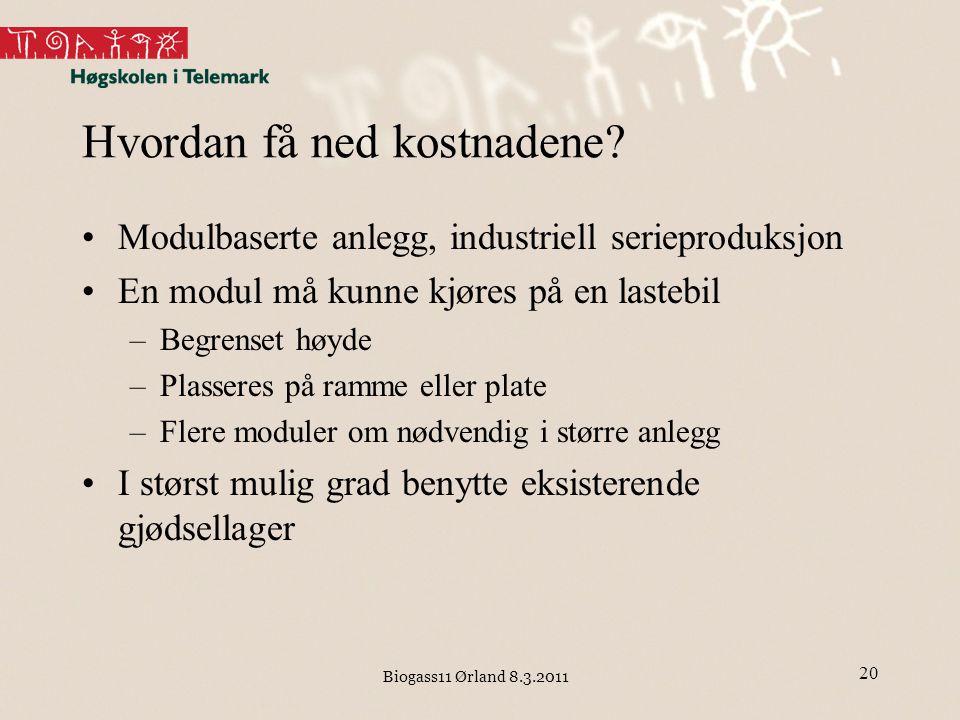 Biogass11 Ørland 8.3.2011 Hvordan få ned kostnadene? Modulbaserte anlegg, industriell serieproduksjon En modul må kunne kjøres på en lastebil –Begrens