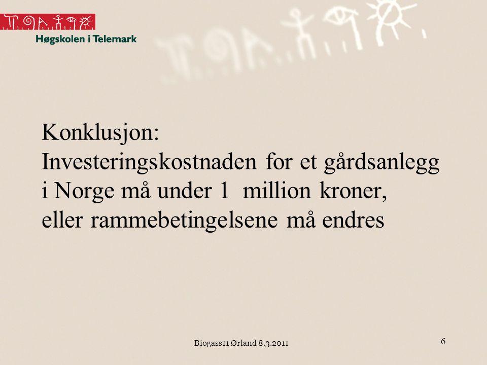 Biogass11 Ørland 8.3.2011 Konklusjon: Investeringskostnaden for et gårdsanlegg i Norge må under 1  million kroner, eller rammebetingelsene må endres