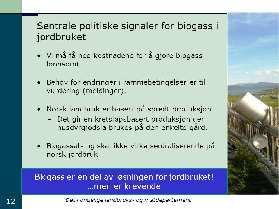12 Det kongelige landbruks- og matdepartement Sentrale politiske signaler for biogass i jordbruket Vi må få ned kostnadene for å gjøre biogass lønnsom