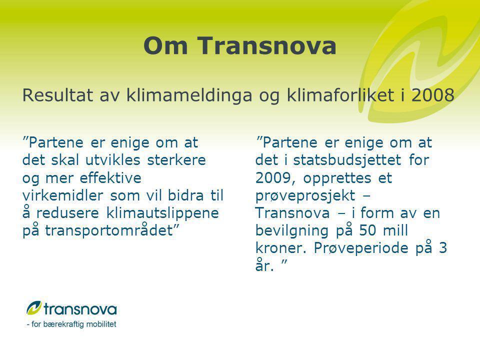 Transnova og alternative drivstoff Transnova sitt viktigste delmål: Erstatte fossile drivstoff med drivstoff som gir lavere – eller ingen CO2-utslipp Biodrivstoff prioritert fra Transnova sin oppstart –Tilsagn til 17 prosjekter biodrivstoff – herav 11 biogass –Totalt tilsagnsbeløp: 25,3 mill –Ikke støtte til produksjon –Bidra til en markedsintroduksjon av alternative drivstoff Redusert interesse gjennom avgiftsvedtak høst 2009 –Gjelder biodiesel