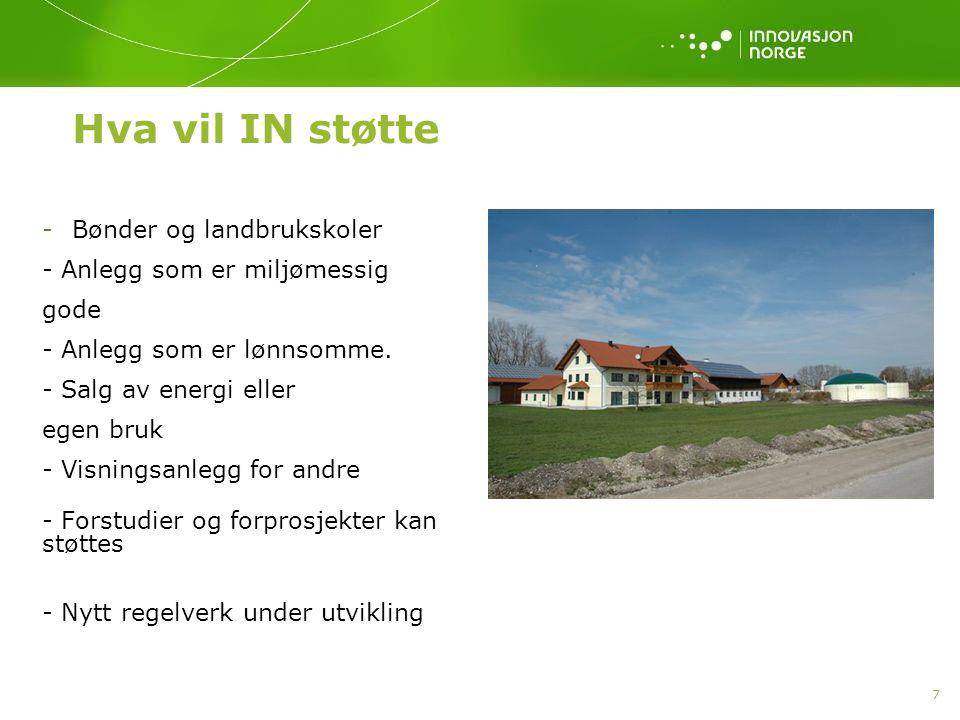 7 Hva vil IN støtte -Bønder og landbrukskoler - Anlegg som er miljømessig gode - Anlegg som er lønnsomme.