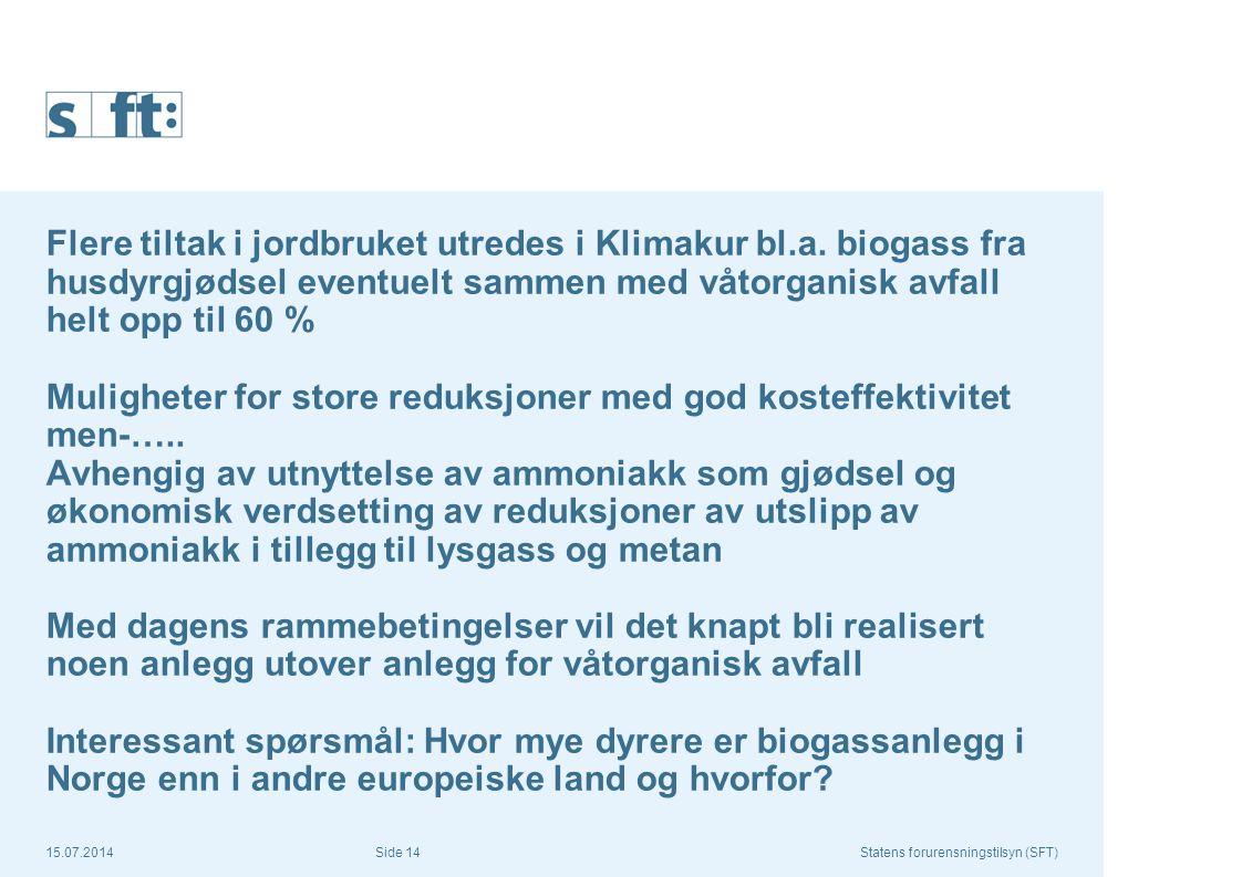 15.07.2014Statens forurensningstilsyn (SFT) Side 14 Flere tiltak i jordbruket utredes i Klimakur bl.a. biogass fra husdyrgjødsel eventuelt sammen med