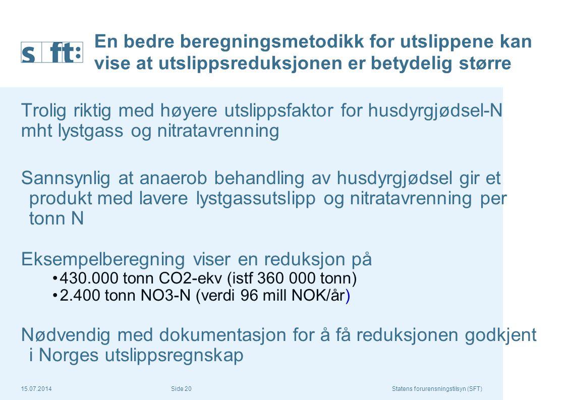 15.07.2014Statens forurensningstilsyn (SFT) Side 20 En bedre beregningsmetodikk for utslippene kan vise at utslippsreduksjonen er betydelig større Tro
