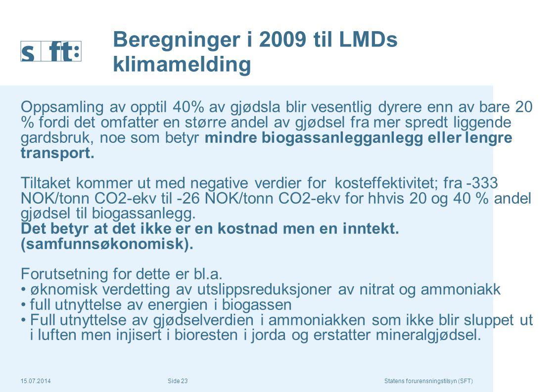 15.07.2014Statens forurensningstilsyn (SFT) Side 23 Beregninger i 2009 til LMDs klimamelding Oppsamling av opptil 40% av gjødsla blir vesentlig dyrere