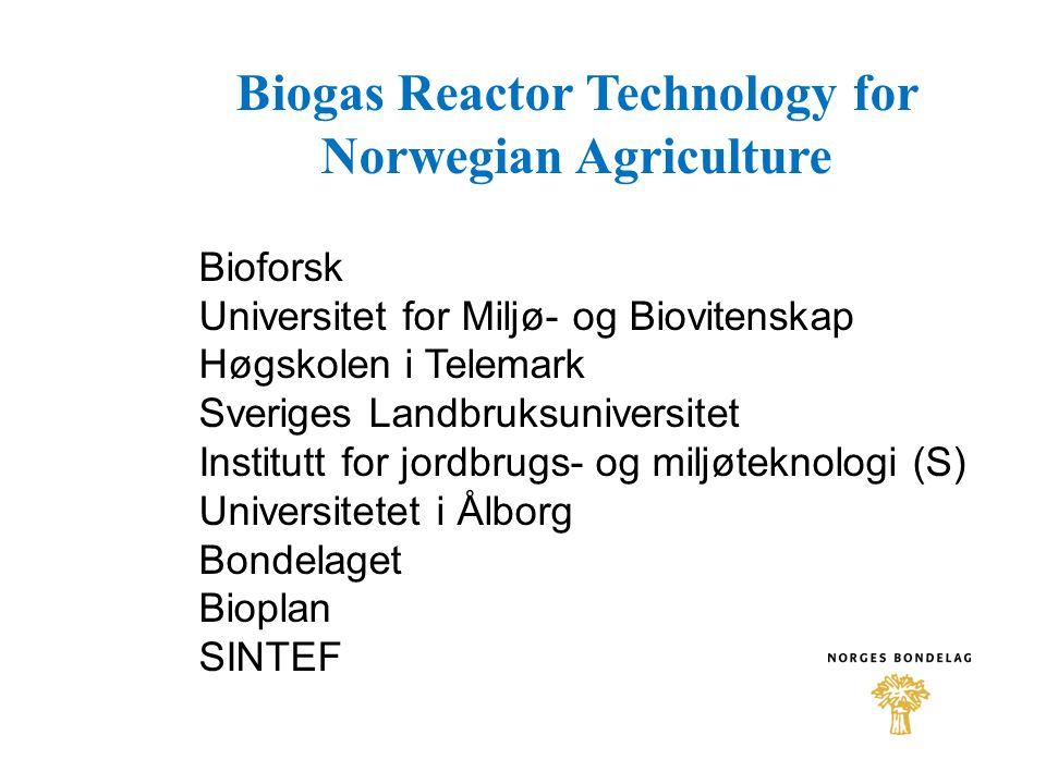 Biogas Reactor Technology for Norwegian Agriculture Bioforsk Universitet for Miljø- og Biovitenskap Høgskolen i Telemark Sveriges Landbruksuniversitet