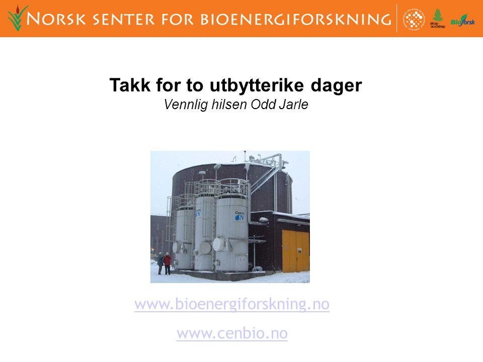 www.bioenergiforskning.no www.cenbio.no Takk for to utbytterike dager Vennlig hilsen Odd Jarle
