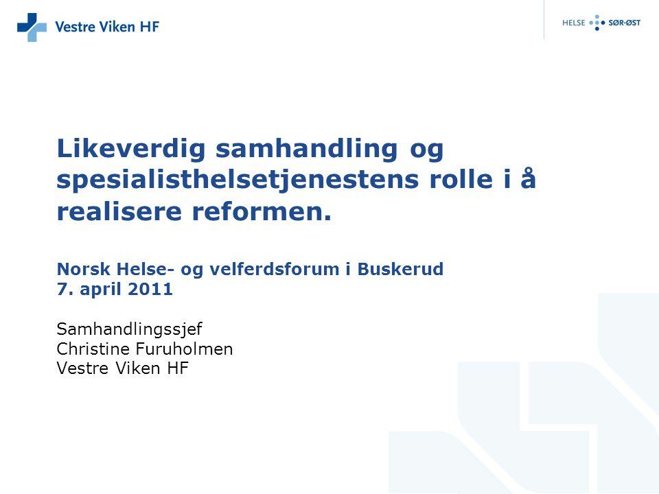 Likeverdig samhandling og spesialisthelsetjenestens rolle i å realisere reformen. Norsk Helse- og velferdsforum i Buskerud 7. april 2011 Samhandlingss