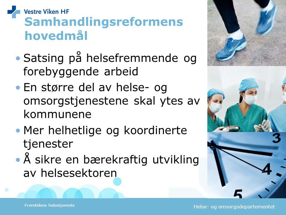 Helse- og omsorgsdepartementet Samhandlingsreformens hovedmål Satsing på helsefremmende og forebyggende arbeid En større del av helse- og omsorgstjene