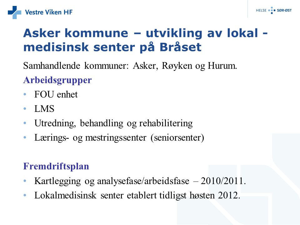 Asker kommune – utvikling av lokal - medisinsk senter på Bråset Samhandlende kommuner: Asker, Røyken og Hurum. Arbeidsgrupper FOU enhet LMS Utredning,