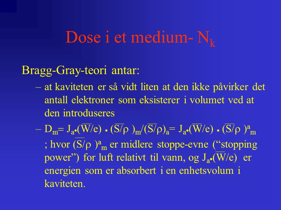 D=M(Q)  N D (Q o )  k(Q) M er avlesning ved strålekvalitet Q N D (Q o ) er kalibreringsfaktoren ved ref.