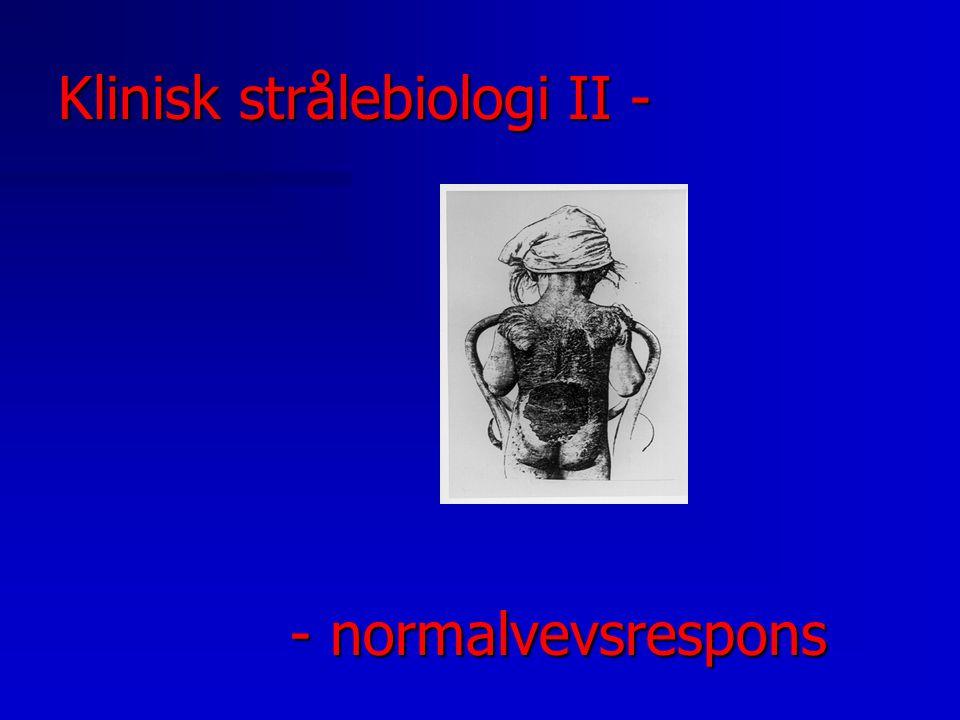 Klinisk strålebiologi II - - normalvevsrespons