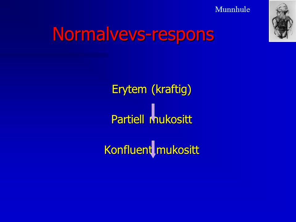 Normalvevs-responsNormalvevs-respons Munnhule Erytem (kraftig) Partiell mukositt Konfluent mukositt