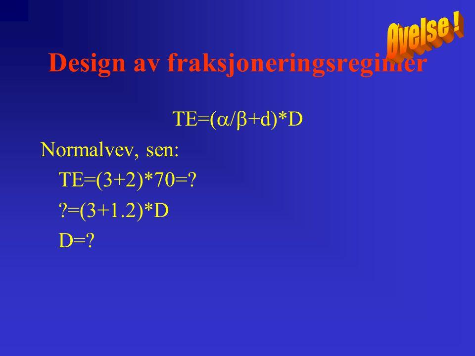 Design av fraksjoneringsregimer TE=(  +d)*D Normalvev, sen: TE=(  +2)*70=? ?=(3+1.2)*D D=?
