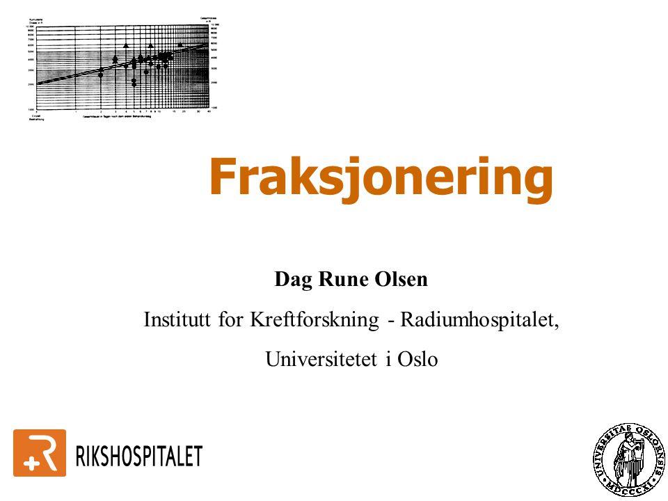 Fraksjonering Dag Rune Olsen Institutt for Kreftforskning - Radiumhospitalet, Universitetet i Oslo
