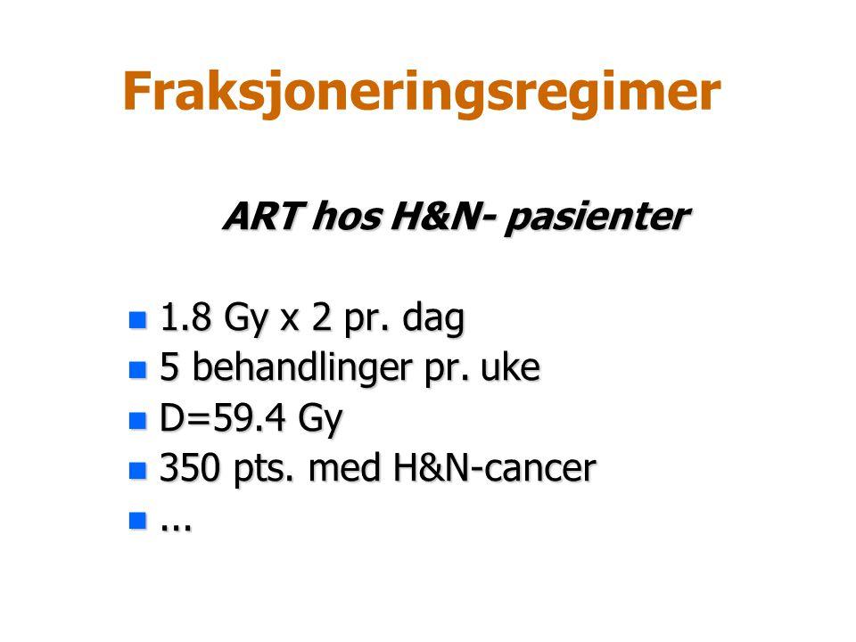 Fraksjoneringsregimer ART hos H&N- pasienter n 1.8 Gy x 2 pr. dag n 5 behandlinger pr. uke n D=59.4 Gy n 350 pts. med H&N-cancer n...