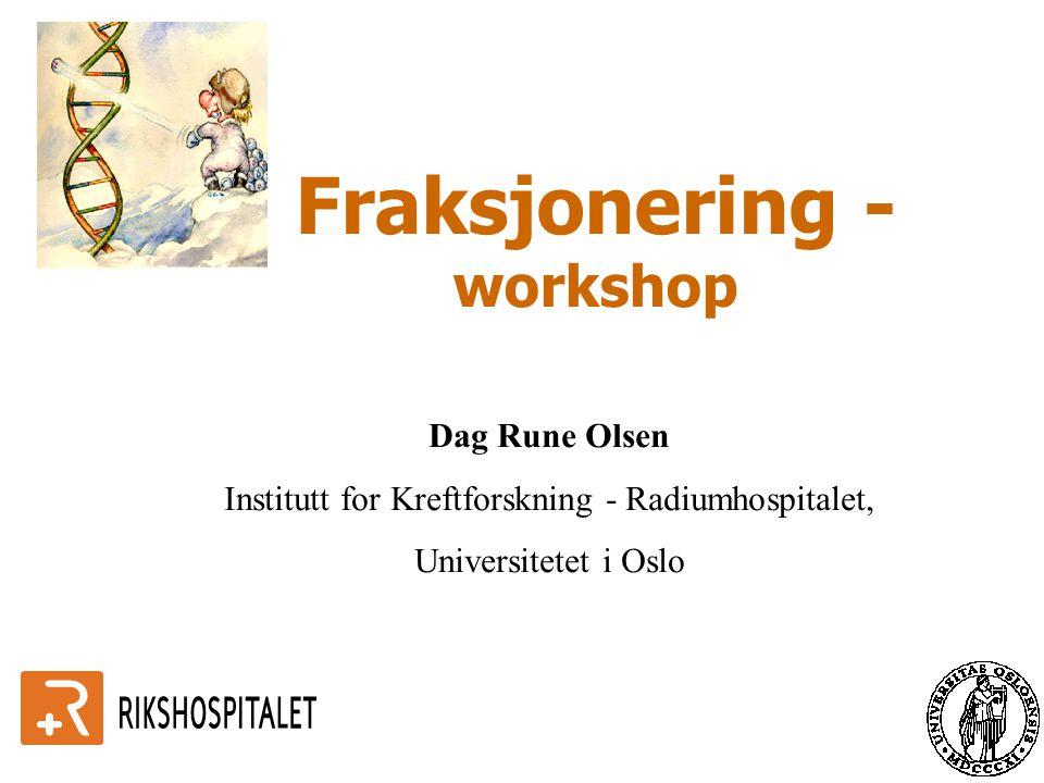 Fraksjonering - workshop Dag Rune Olsen Institutt for Kreftforskning - Radiumhospitalet, Universitetet i Oslo