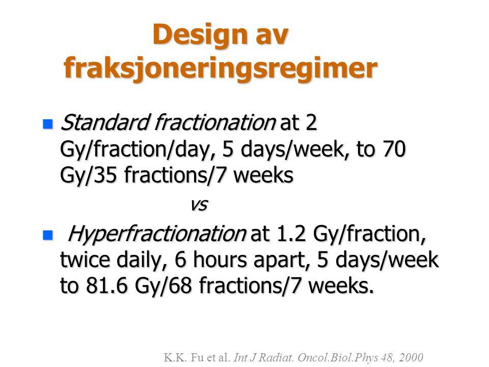 Design av fraksjoneringsregimer n Standard fractionation at 2 Gy/fraction/day, 5 days/week, to 70 Gy/35 fractions/7 weeks vs n Hyperfractionation at 1