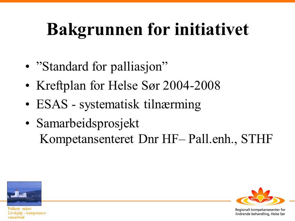 """Palliativ enhet: Livshjelp – kompetanse - samarbeid Bakgrunnen for initiativet """"Standard for palliasjon"""" Kreftplan for Helse Sør 2004-2008 ESAS - syst"""