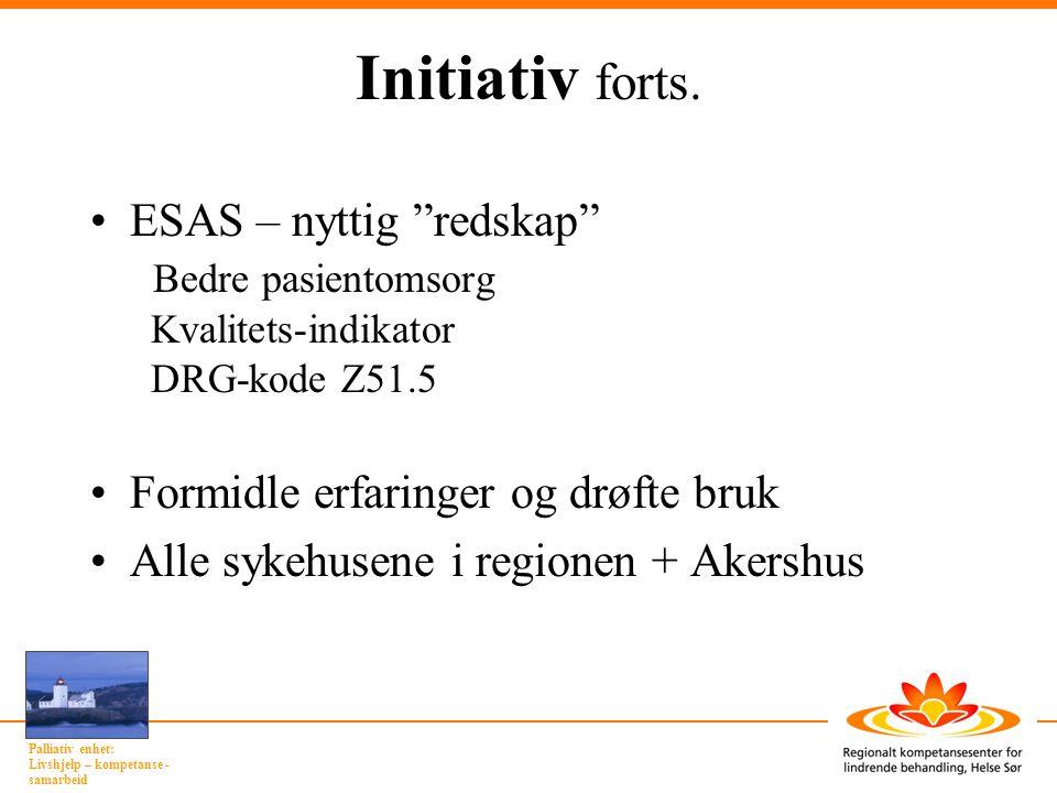 "Palliativ enhet: Livshjelp – kompetanse - samarbeid Initiativ forts. ESAS – nyttig ""redskap"" Bedre pasientomsorg Kvalitets-indikator DRG-kode Z51.5 Fo"