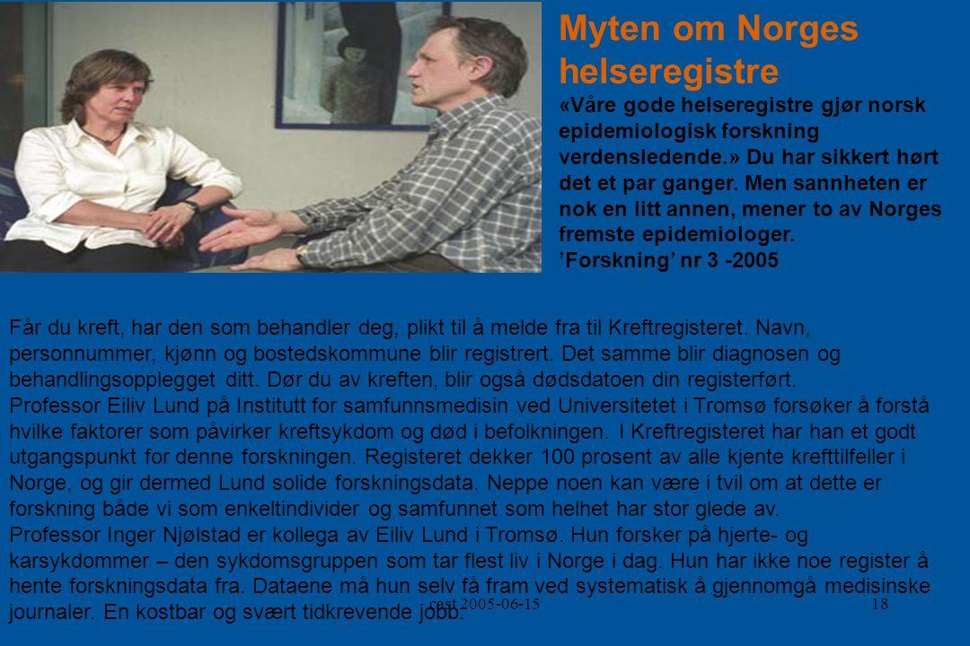 cast 2005-06-1518 Myten om Norges helseregistre «Våre gode helseregistre gjør norsk epidemiologisk forskning verdensledende.» Du har sikkert hørt det