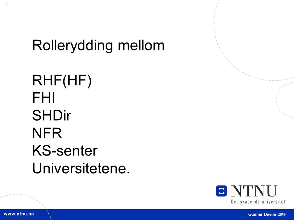 1 Gunnar Bovim DMF Rollerydding mellom RHF(HF) FHI SHDir NFR KS-senter Universitetene.
