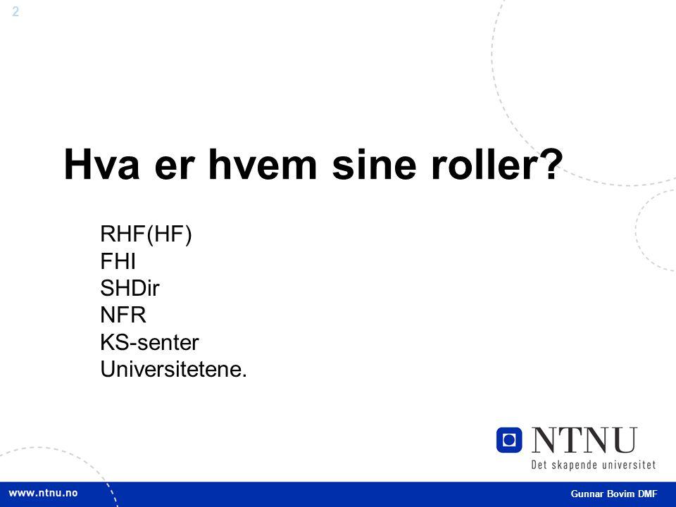 2 Hva er hvem sine roller? Gunnar Bovim DMF RHF(HF) FHI SHDir NFR KS-senter Universitetene.