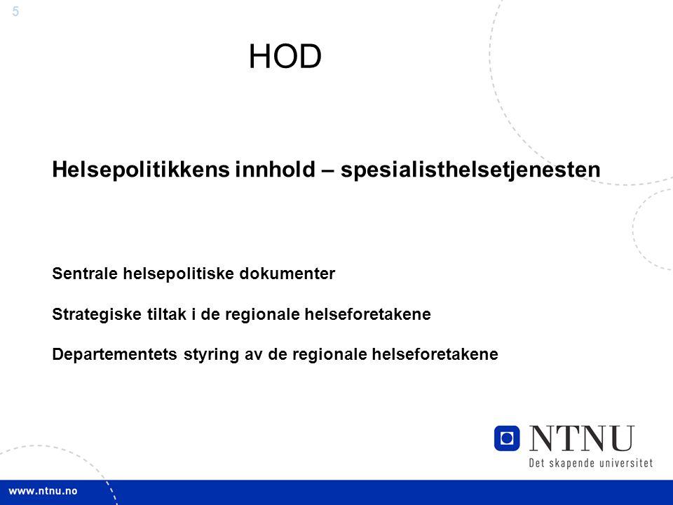5 Helsepolitikkens innhold – spesialisthelsetjenesten Sentrale helsepolitiske dokumenter Strategiske tiltak i de regionale helseforetakene Departementets styring av de regionale helseforetakene HOD