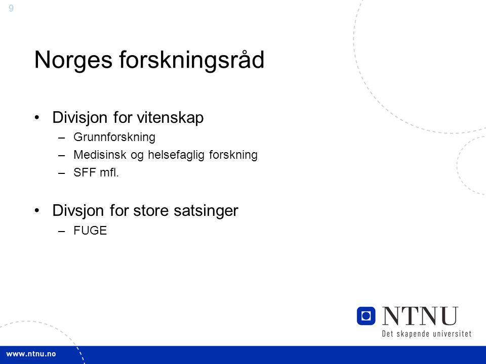9 Norges forskningsråd Divisjon for vitenskap –Grunnforskning –Medisinsk og helsefaglig forskning –SFF mfl.