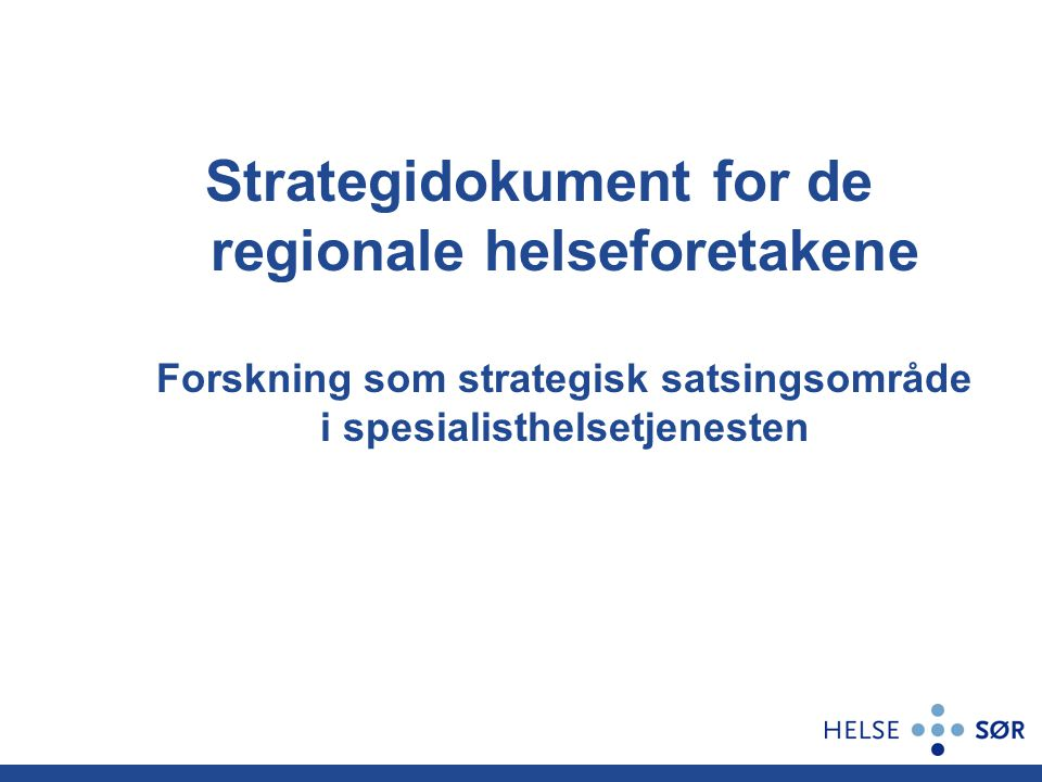 Strategidokument for de regionale helseforetakene Forskning som strategisk satsingsområde i spesialisthelsetjenesten
