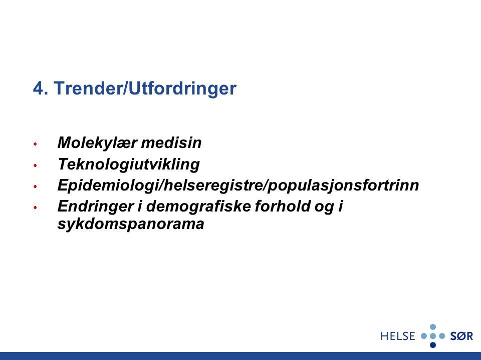 Molekylær medisin Teknologiutvikling Epidemiologi/helseregistre/populasjonsfortrinn Endringer i demografiske forhold og i sykdomspanorama 4. Trender/U