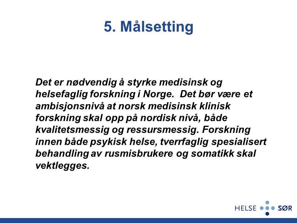 5. Målsetting Det er nødvendig å styrke medisinsk og helsefaglig forskning i Norge. Det bør være et ambisjonsnivå at norsk medisinsk klinisk forskning
