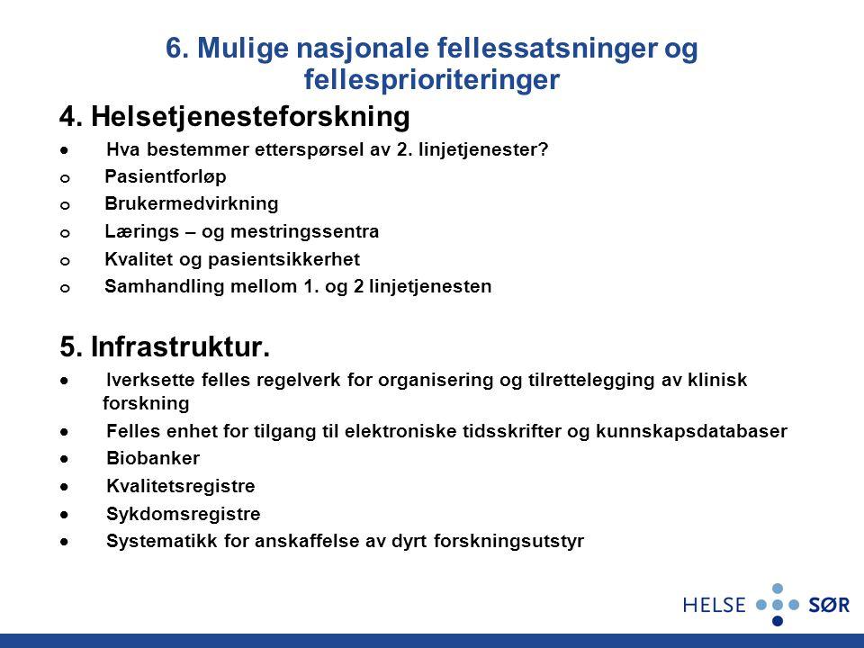 6. Mulige nasjonale fellessatsninger og fellesprioriteringer 4. Helsetjenesteforskning  Hva bestemmer etterspørsel av 2. linjetjenester? o Pasientfor